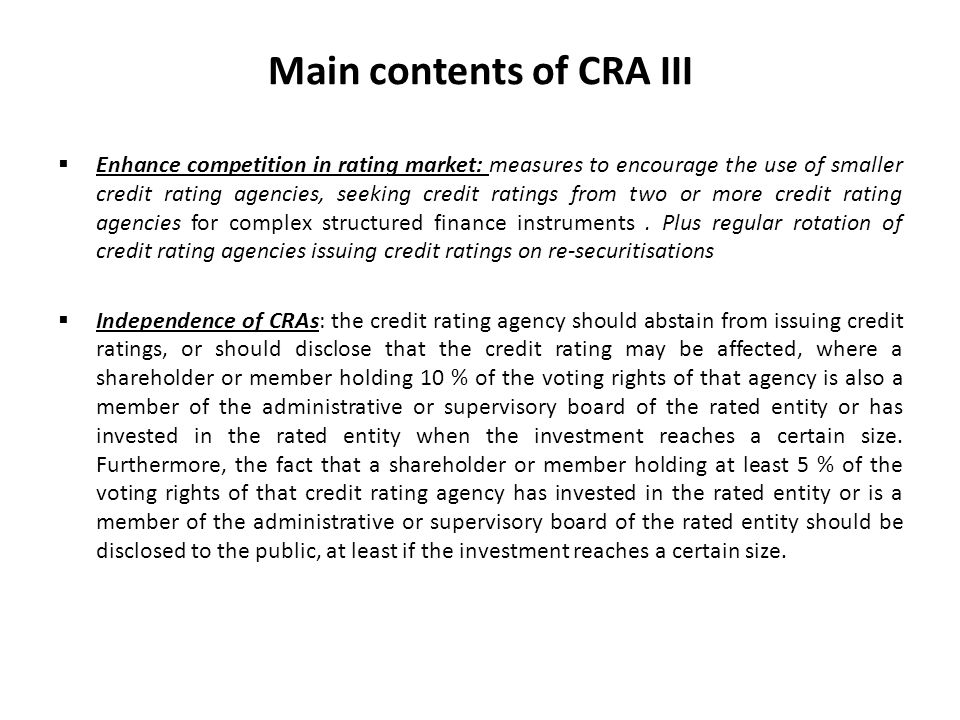 Main contents of CRA III Enhance competition in rating market: measures to encourage the use of smaller credit rating agencies, seeking credit ratings from two or more credit rating agencies for complex structured finance instruments.