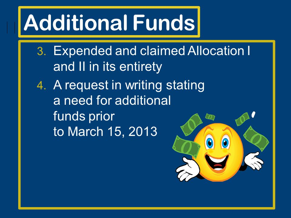 Additional Funds 3. Expended and claimed Allocation I and II in its entirety 4.