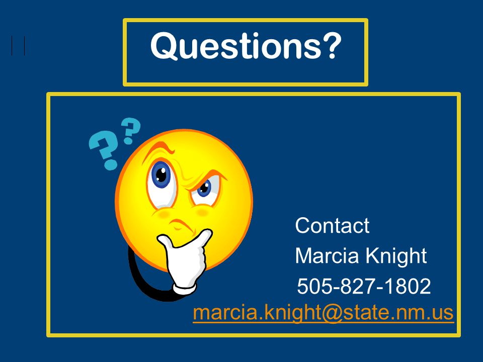 Questions Contact Marcia Knight 505-827-1802 marcia.knight@state.nm.usmarcia.knight@state.nm.us