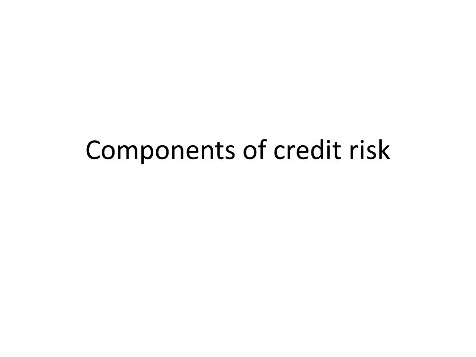Components of credit risk