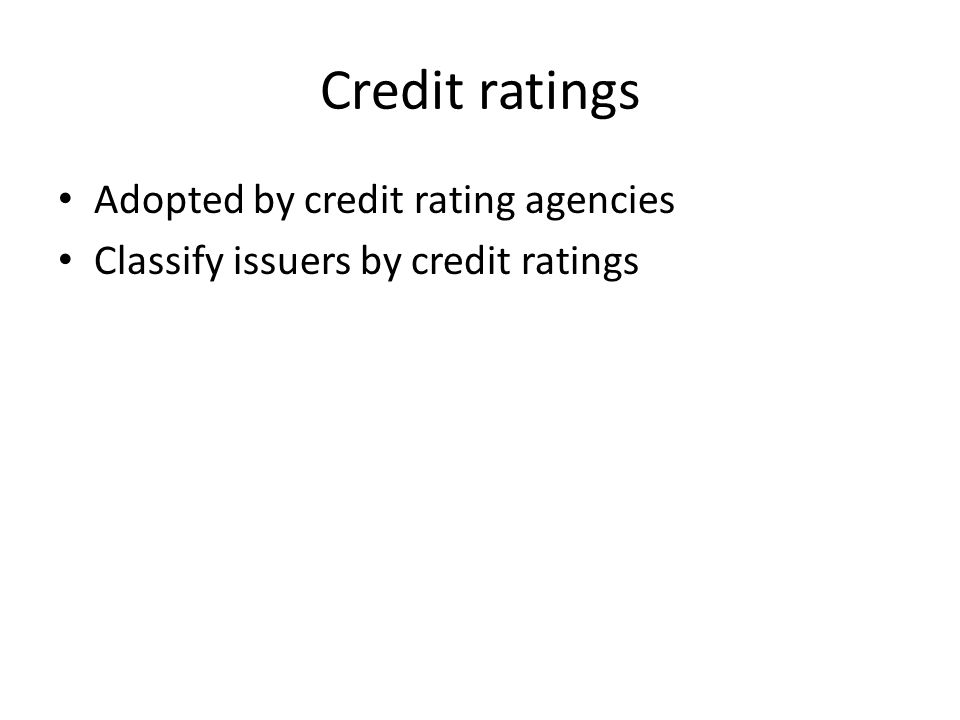Credit ratings Adopted by credit rating agencies Classify issuers by credit ratings