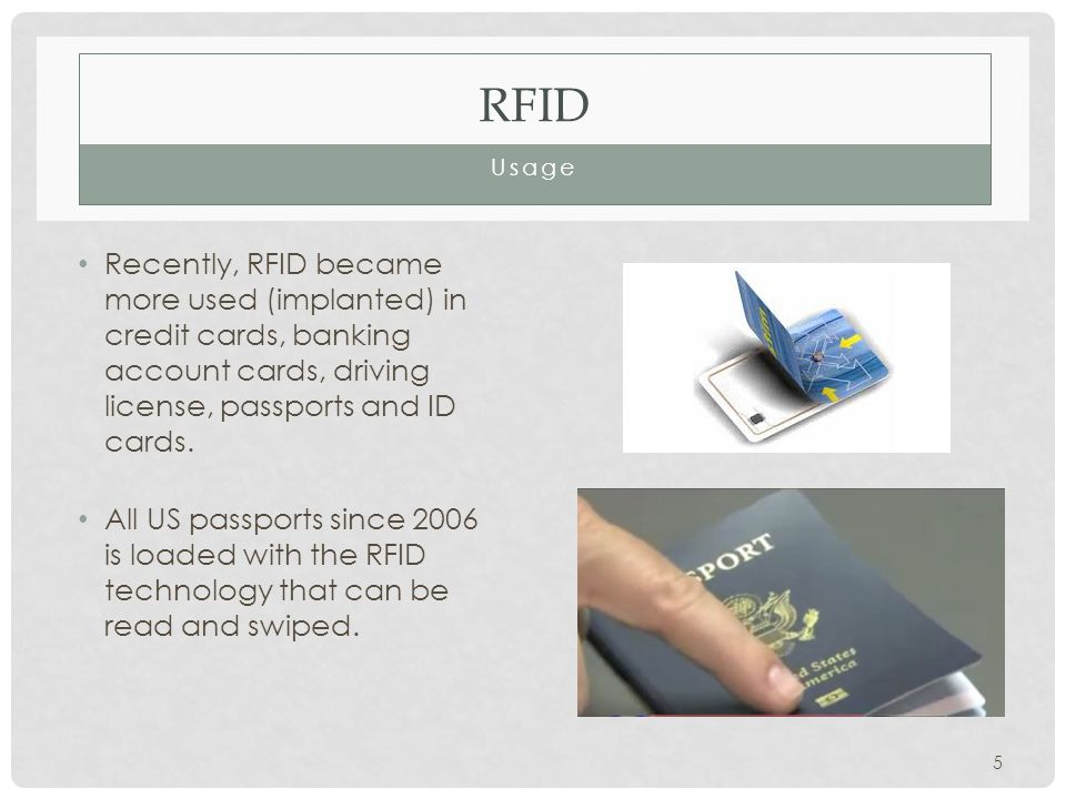 RFID Usage Recently, RFID became more used (implanted) in credit cards, banking account cards, driving license, passports and ID cards.