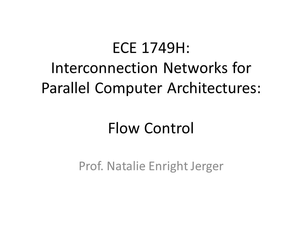 ECE 1749H: Interconnection Networks for Parallel Computer Architectures: Flow Control Prof.