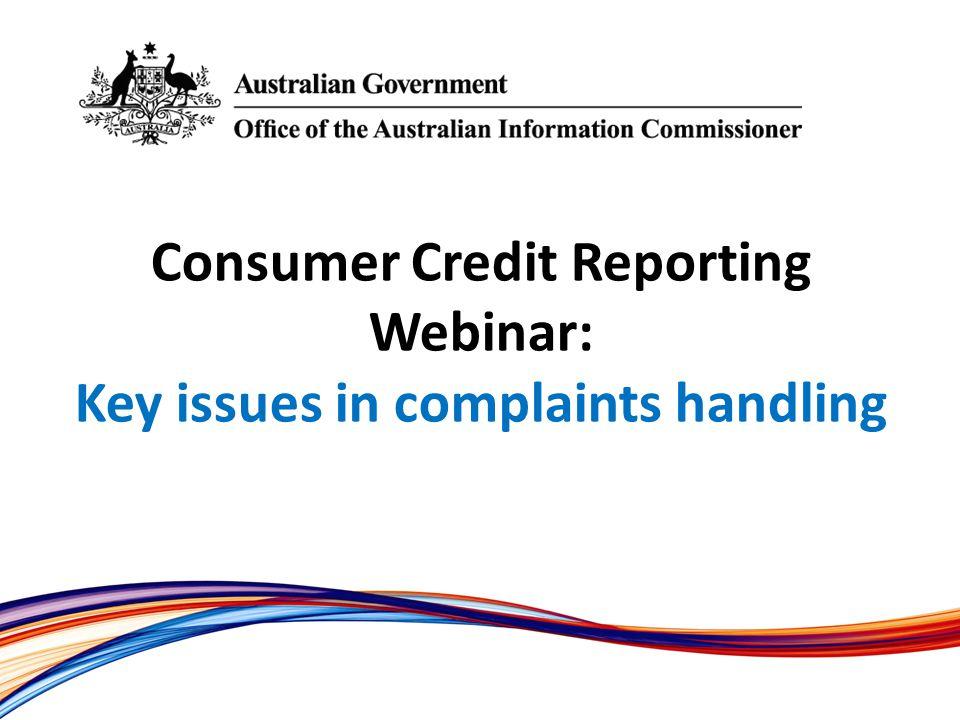 Consumer Credit Reporting Webinar: Key issues in complaints handling