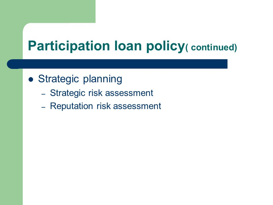 Participation loan policy ( continued) Strategic planning – Strategic risk assessment – Reputation risk assessment