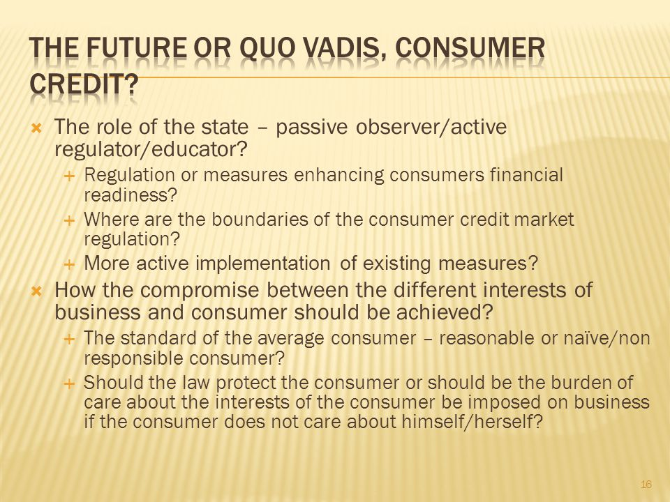 The role of the state – passive observer/active regulator/educator? Regulation or measures enhancing consumers financial readiness? Where are the boun