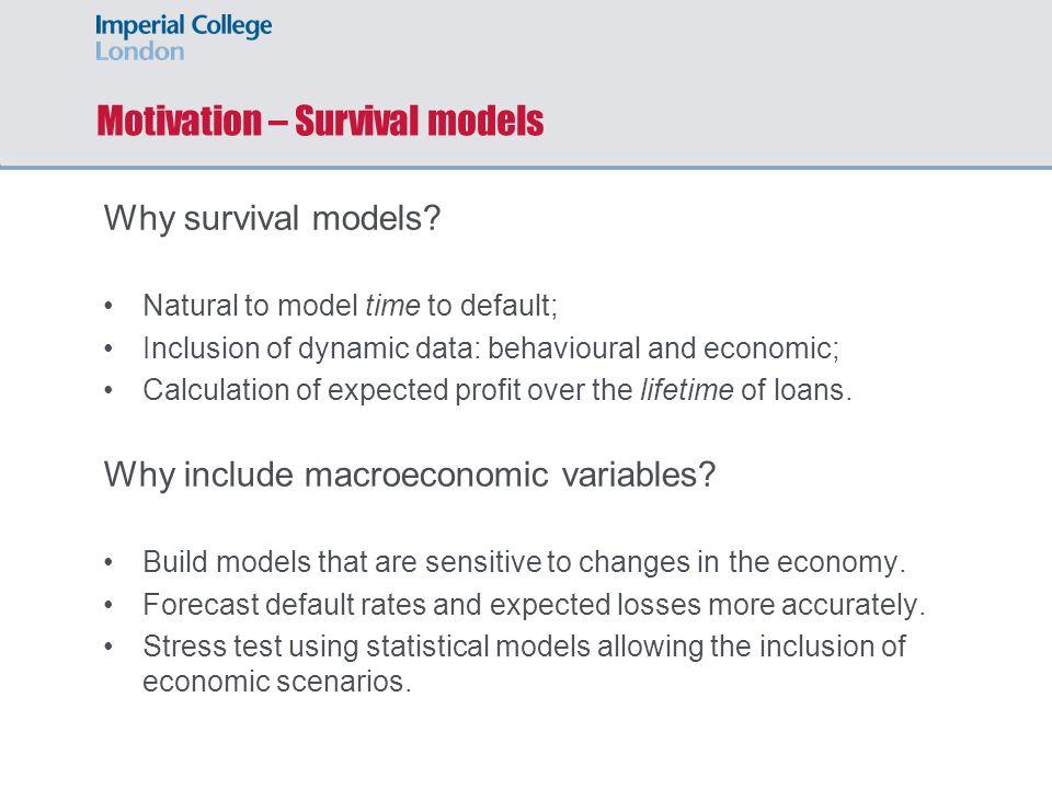 Motivation – Survival models Why survival models.