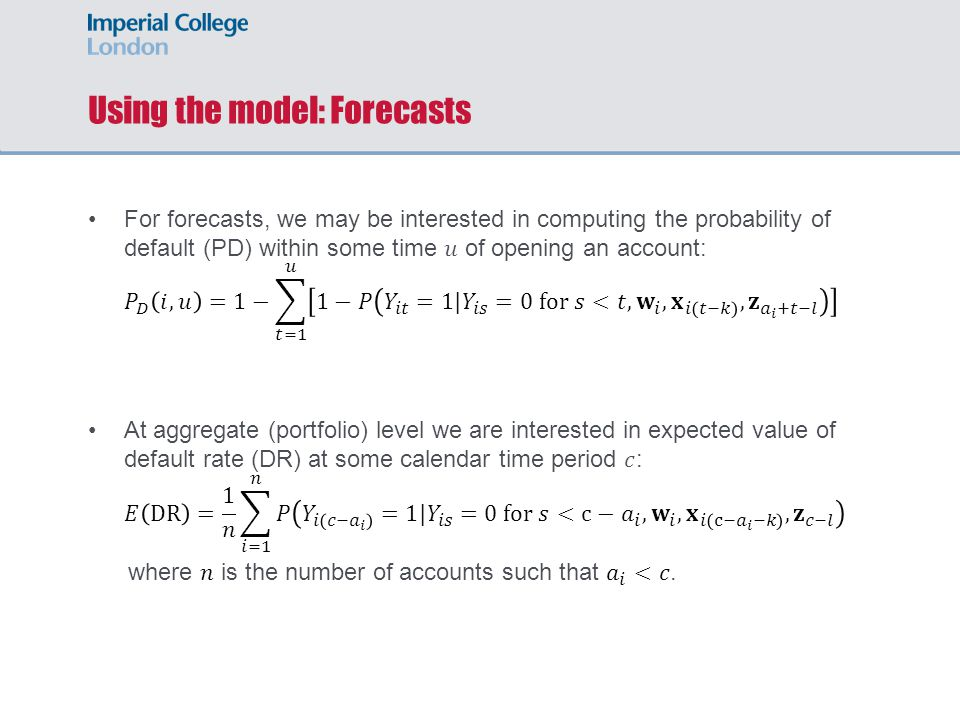 Using the model: Forecasting and stress testing Notice that for DR estimates, even if coefficient estimates on macroeconomic variables are small, they may have large overall effect because they are affecting all accounts in the same way at the same (calendar) time.