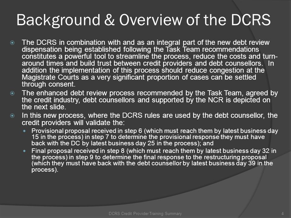 Background & Overview of the DCRS The DCRS in combination with and as an integral part of the new debt review dispensation being established following