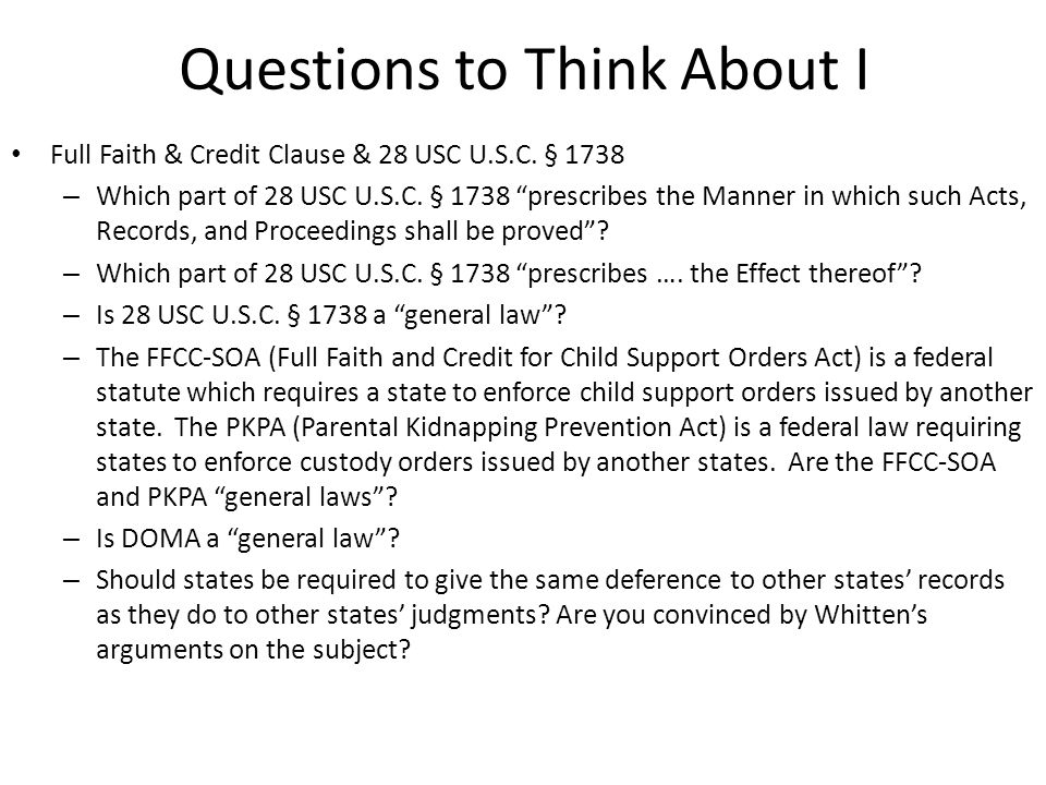 Questions to Think About I Full Faith & Credit Clause & 28 USC U.S.C. § 1738 – Which part of 28 USC U.S.C. § 1738 prescribes the Manner in which such