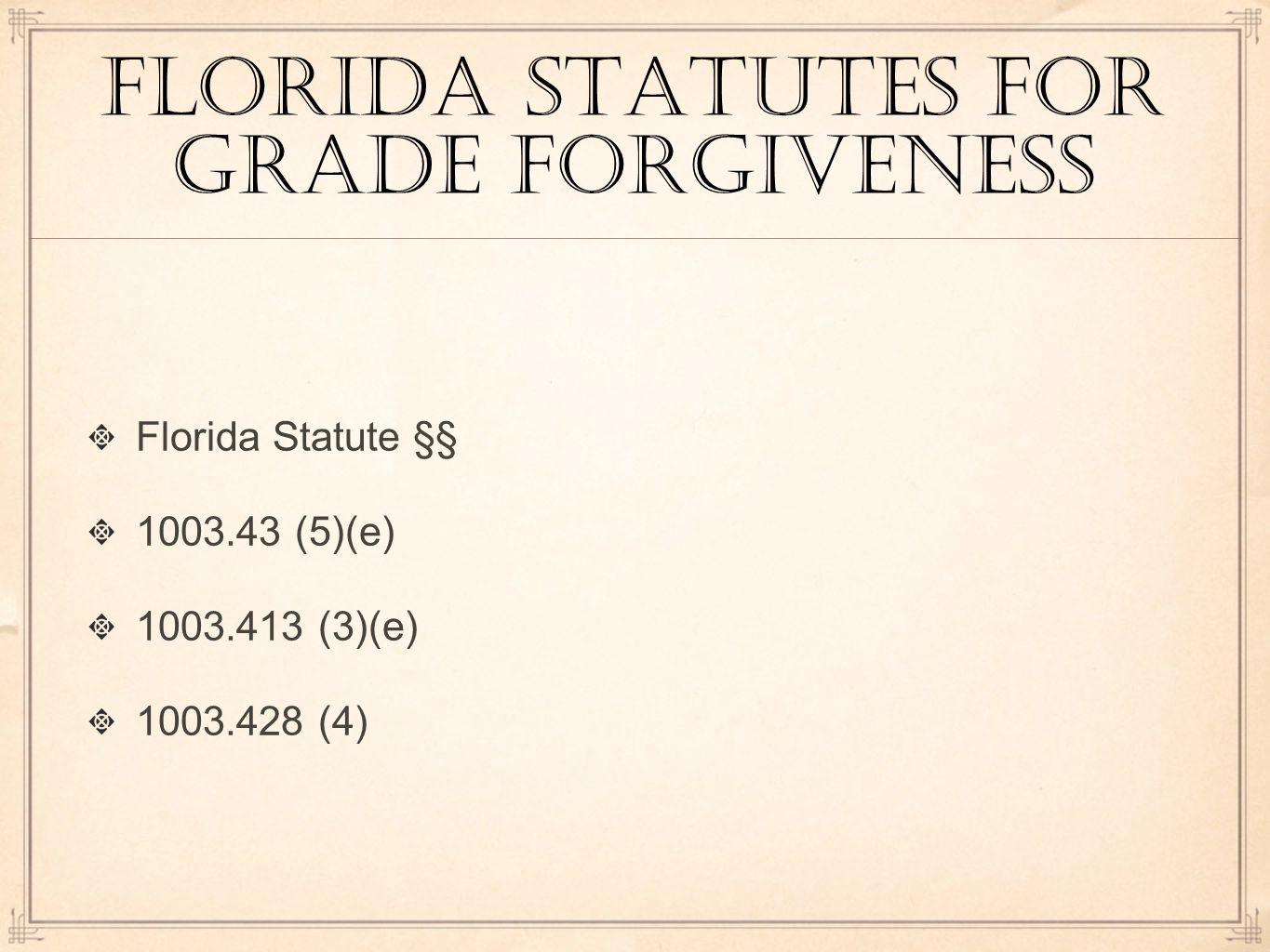Florida statutes for grade forgiveness Florida Statute §§ 1003.43 (5)(e) 1003.413 (3)(e) 1003.428 (4)