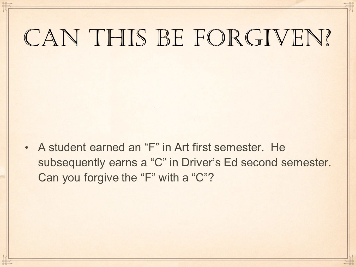 Can this be forgiven.A student earned an F in Art first semester.