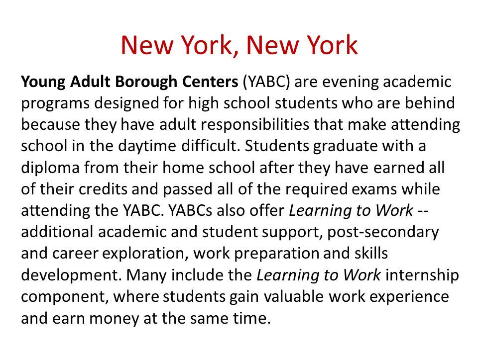 New York, New York Young Adult Borough Centers (YABC) are evening academic programs designed for high school students who are behind because they have adult responsibilities that make attending school in the daytime difficult.