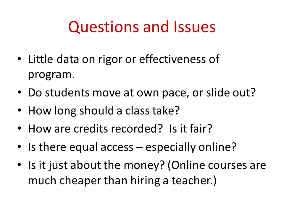 Questions and Issues Little data on rigor or effectiveness of program.