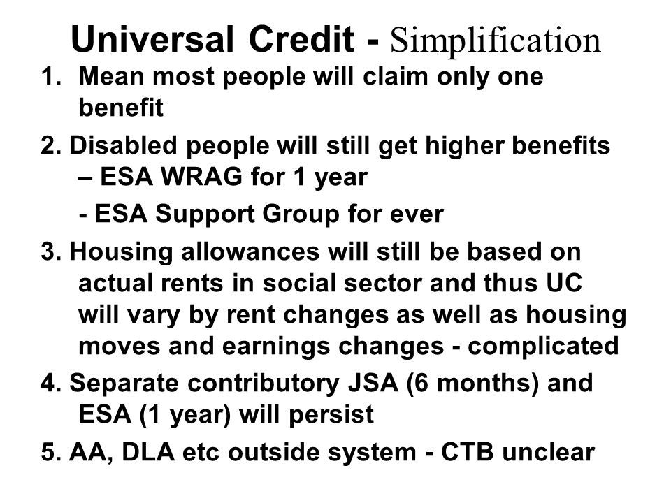 Universal Credit - Simplification 1.Mean most people will claim only one benefit 2.