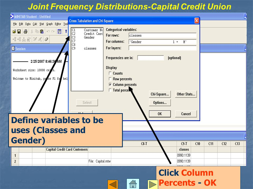 Click Column Percents - OK Joint Frequency Distributions-Capital Credit Union Define variables to be uses (Classes and Gender)