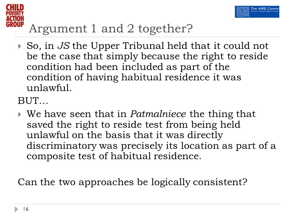 Argument 1 and 2 together? So, in JS the Upper Tribunal held that it could not be the case that simply because the right to reside condition had been