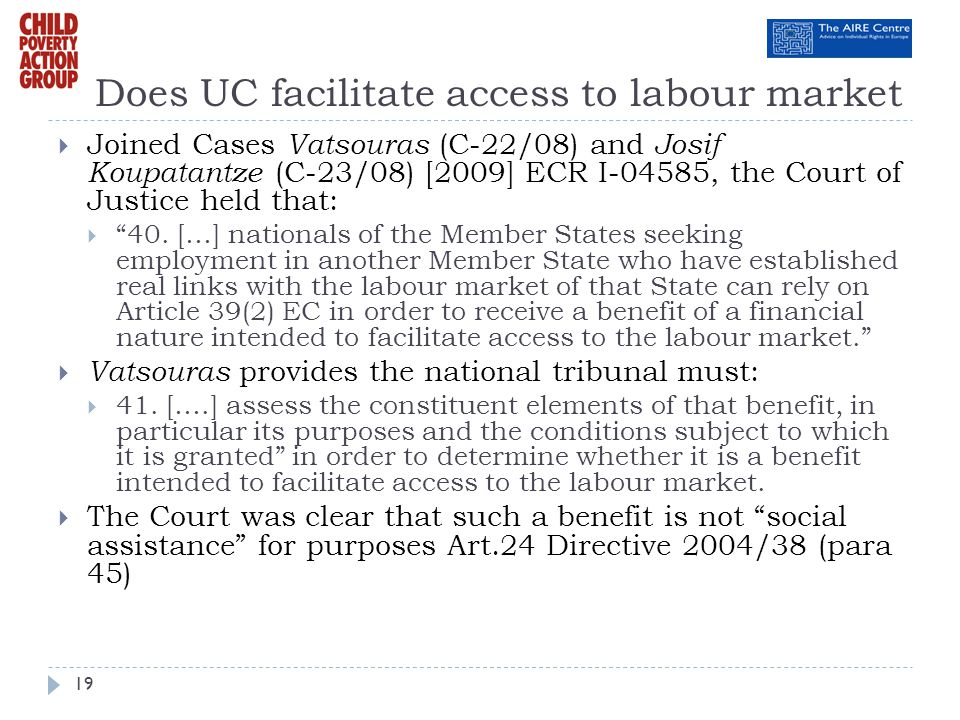 Does UC facilitate access to labour market Joined Cases Vatsouras (C-22/08) and Josif Koupatantze (C-23/08) [2009] ECR I-04585, the Court of Justice h