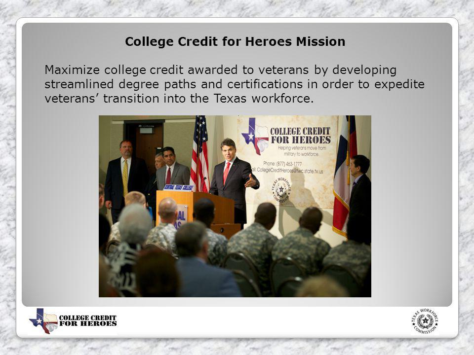 College Credit for Heroes Mission Maximize college credit awarded to veterans by developing streamlined degree paths and certifications in order to ex
