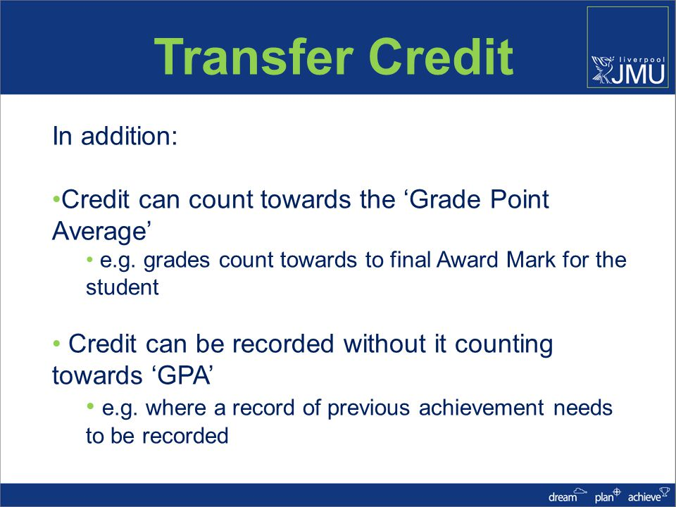 Transfer Credit In addition: Credit can count towards the Grade Point Average e.g.