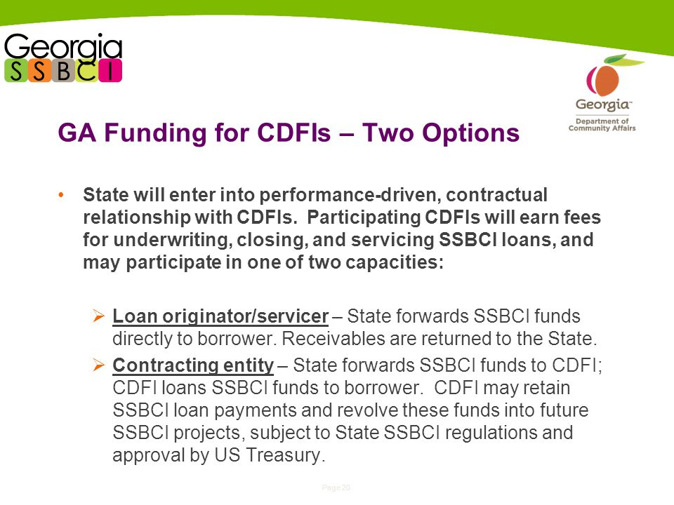 Page 20 GA Funding for CDFIs – Two Options State will enter into performance-driven, contractual relationship with CDFIs.