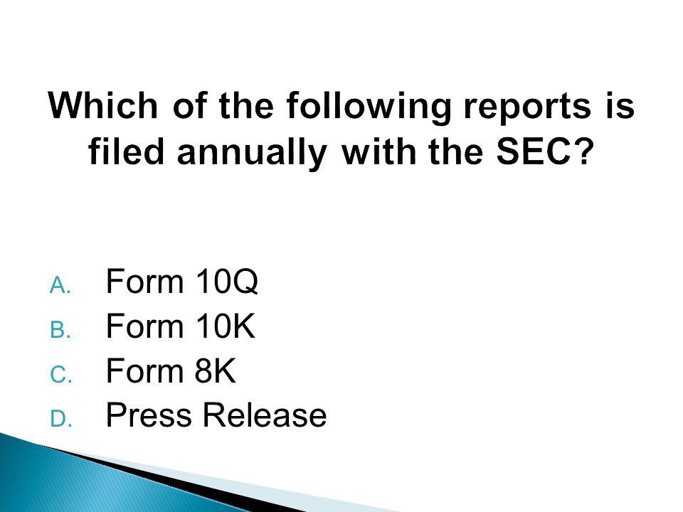 A. Form 10Q B. Form 10K C. Form 8K D. Press Release
