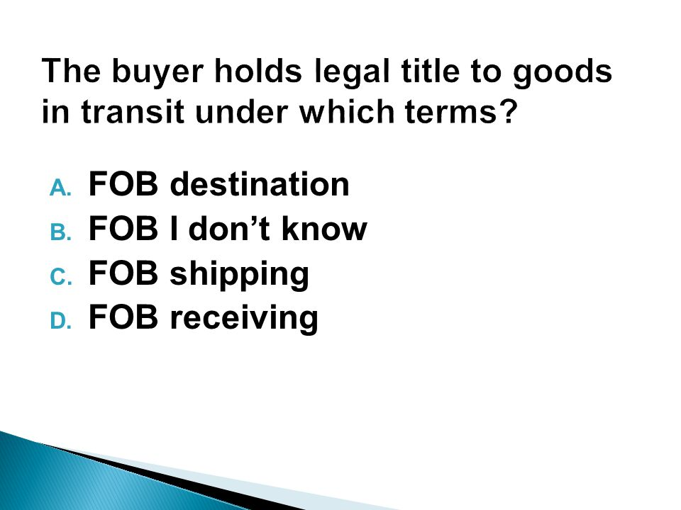 A. FOB destination B. FOB I dont know C. FOB shipping D. FOB receiving