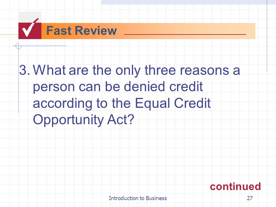 Introduction to Business27 Fast Review 3.What are the only three reasons a person can be denied credit according to the Equal Credit Opportunity Act?