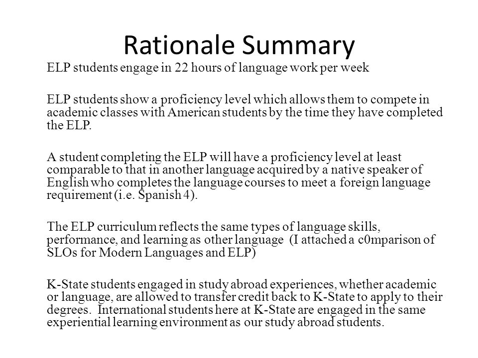 Rationale Summary ELP students engage in 22 hours of language work per week ELP students show a proficiency level which allows them to compete in academic classes with American students by the time they have completed the ELP.