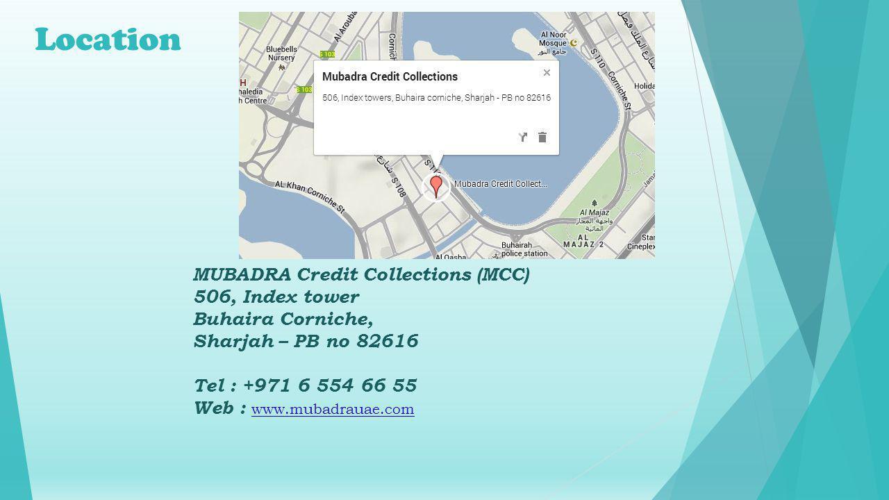 Location MUBADRA Credit Collections (MCC) 506, Index tower Buhaira Corniche, Sharjah – PB no 82616 Tel : +971 6 554 66 55 Web : www.mubadrauae.com