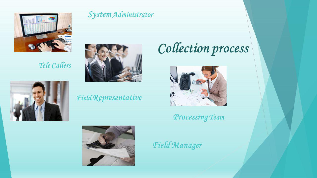 Collection process Tele Callers Field Representative Processing Team Field Manager System Administrator