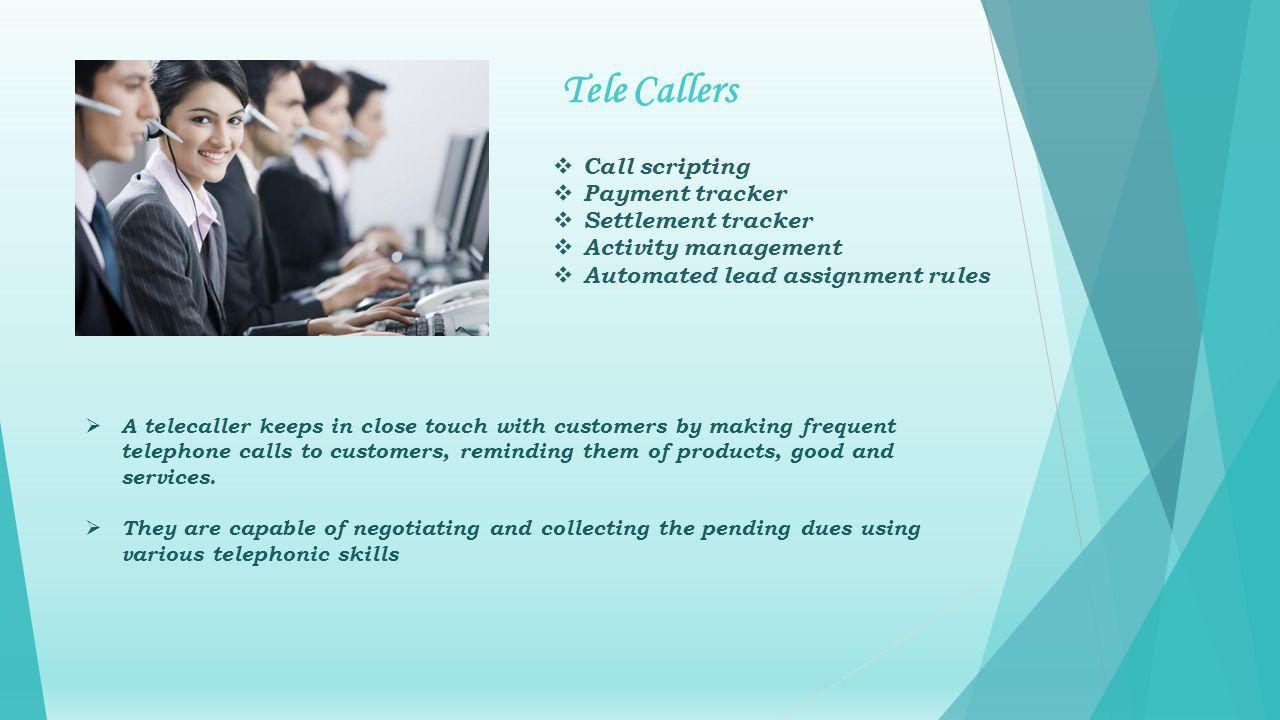 A telecaller keeps in close touch with customers by making frequent telephone calls to customers, reminding them of products, good and services.