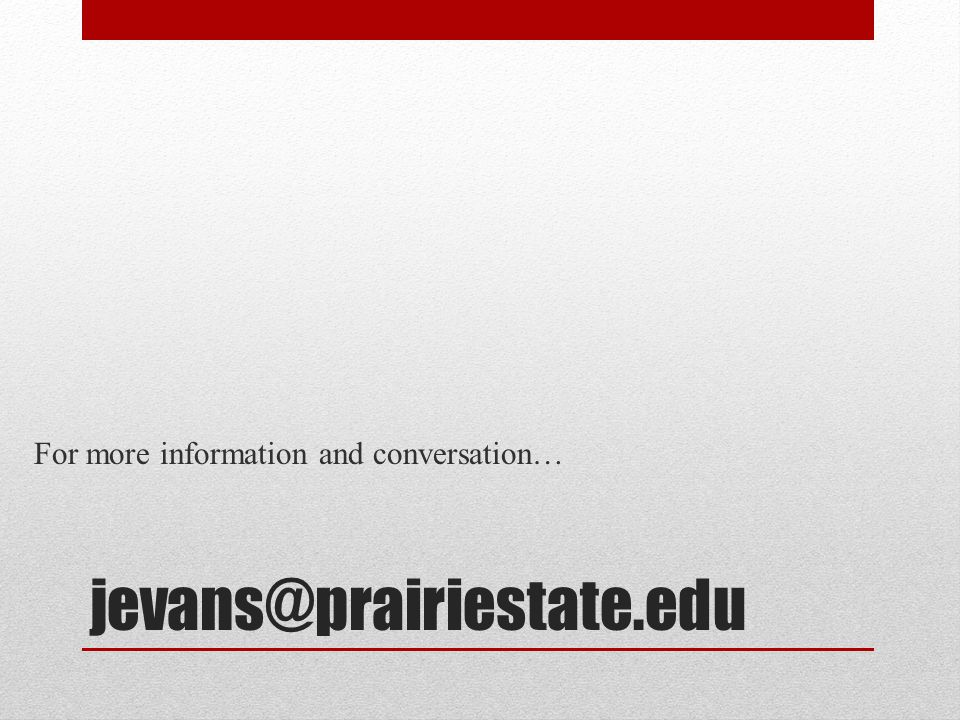 jevans@prairiestate.edu For more information and conversation…