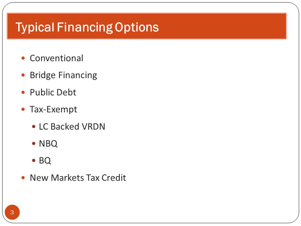 Typical Financing Options 3 Conventional Bridge Financing Public Debt Tax-Exempt LC Backed VRDN NBQ BQ New Markets Tax Credit