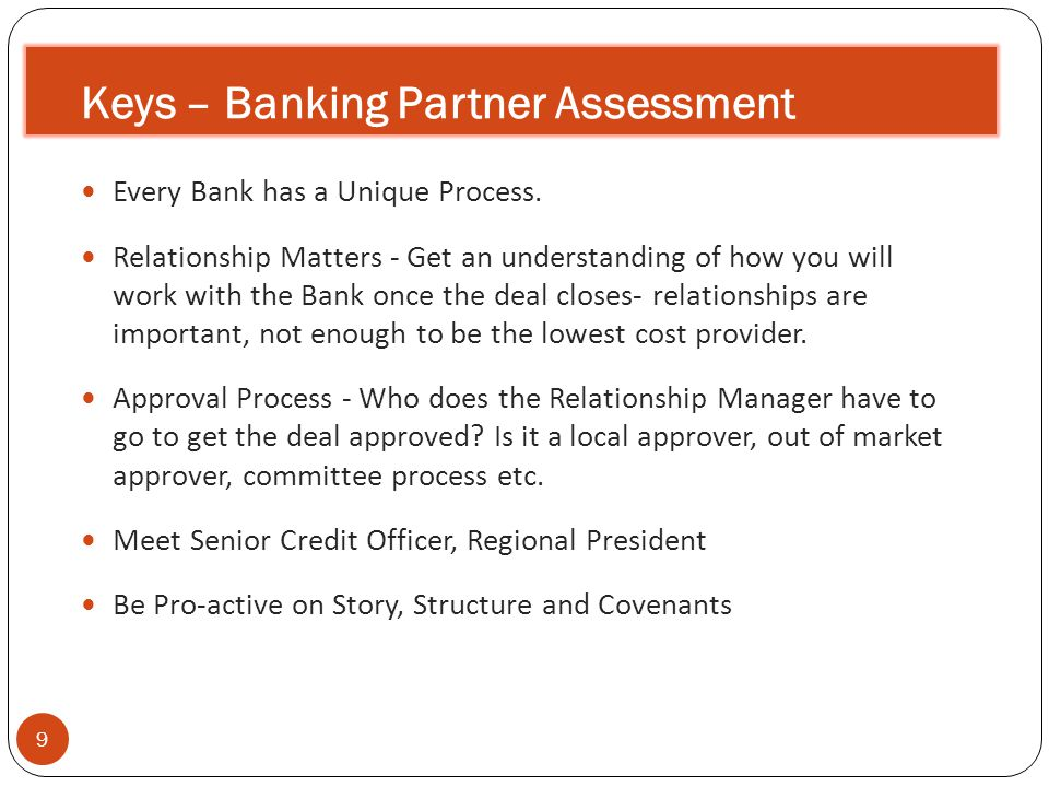 Keys – Banking Partner Assessment 9 Every Bank has a Unique Process.