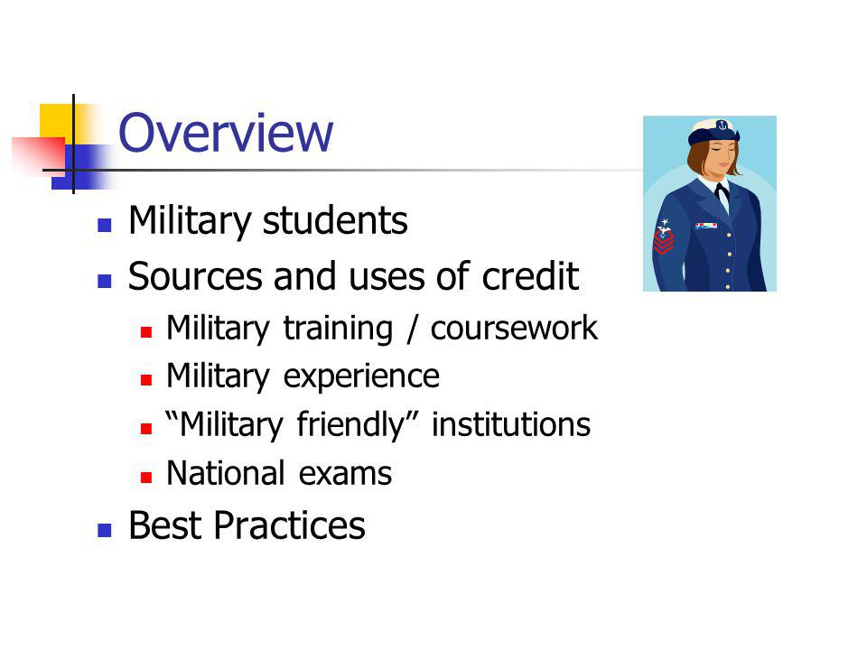 Overview Military students Sources and uses of credit Military training / coursework Military experience Military friendly institutions National exams Best Practices