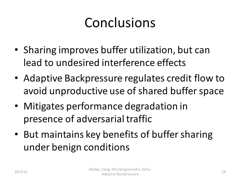 Conclusions Sharing improves buffer utilization, but can lead to undesired interference effects Adaptive Backpressure regulates credit flow to avoid u