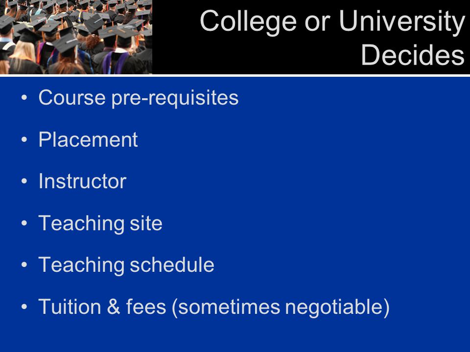 College or University Decides Course pre-requisites Placement Instructor Teaching site Teaching schedule Tuition & fees (sometimes negotiable)