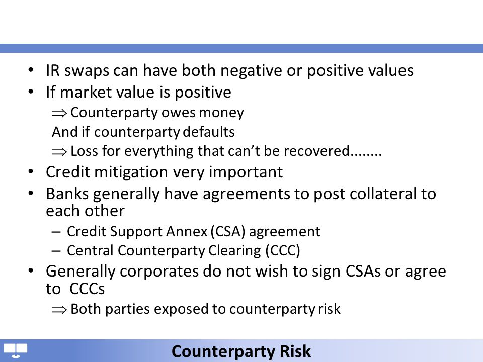 IR swaps can have both negative or positive values If market value is positive Counterparty owes money And if counterparty defaults Loss for everythin