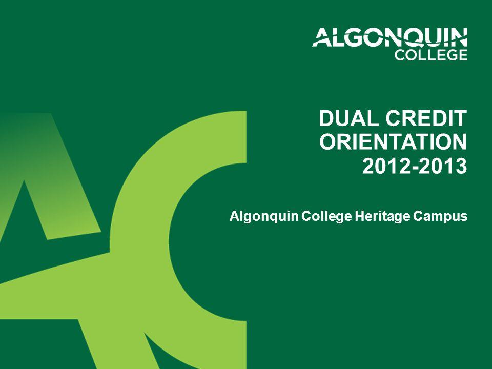Algonquin College Heritage Campus DUAL CREDIT ORIENTATION 2012-2013