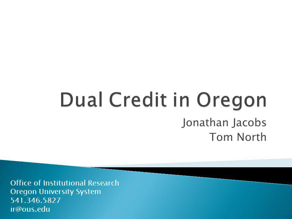 Jonathan Jacobs Tom North Office of Institutional Research Oregon University System 541.346.5827 ir@ous.edu