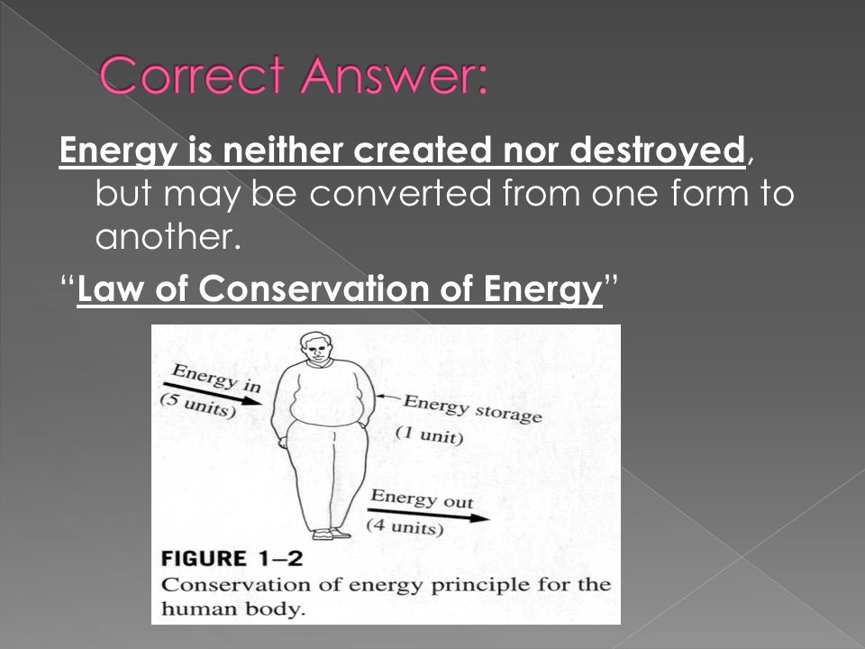 Energy is neither created nor destroyed, but may be converted from one form to another. Law of Conservation of Energy