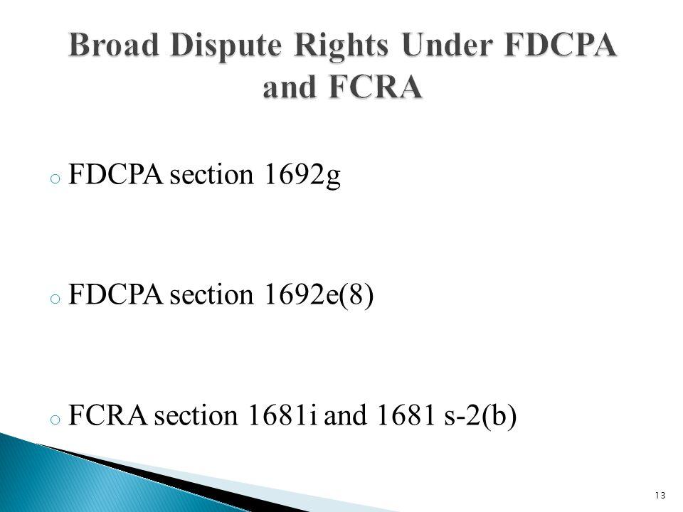o FDCPA section 1692g o FDCPA section 1692e(8) o FCRA section 1681i and 1681 s-2(b) 13