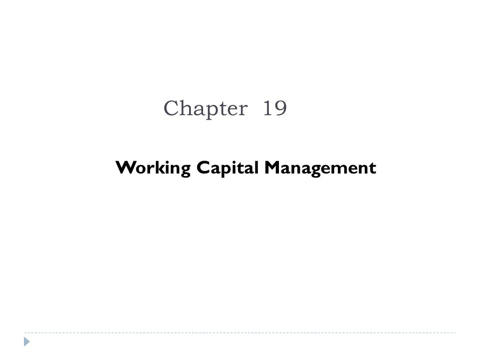 Chapter Outline 19.1 Overview of Working Capital 19.2 Trade Credit 19.3 Receivables Management 19.4 Payables Management 19.5 Inventory Management 19.6 Cash Management