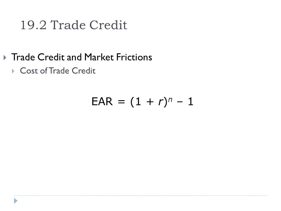 Trade Credit and Market Frictions Cost of Trade Credit EAR = (1 + r) n – 1