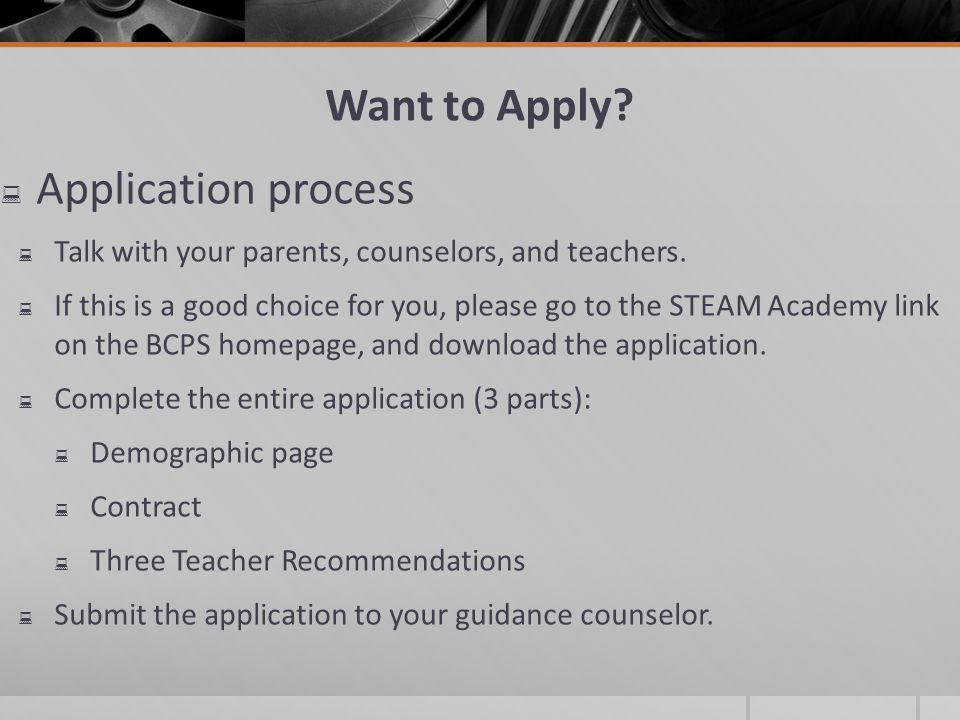 Want to Apply.Application process Talk with your parents, counselors, and teachers.