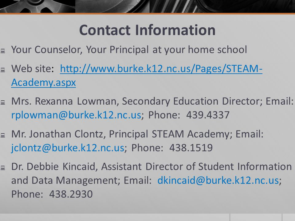 Contact Information Your Counselor, Your Principal at your home school Web site: http://www.burke.k12.nc.us/Pages/STEAM- Academy.aspx Mrs.