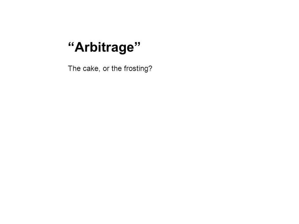 Arbitrage The cake, or the frosting