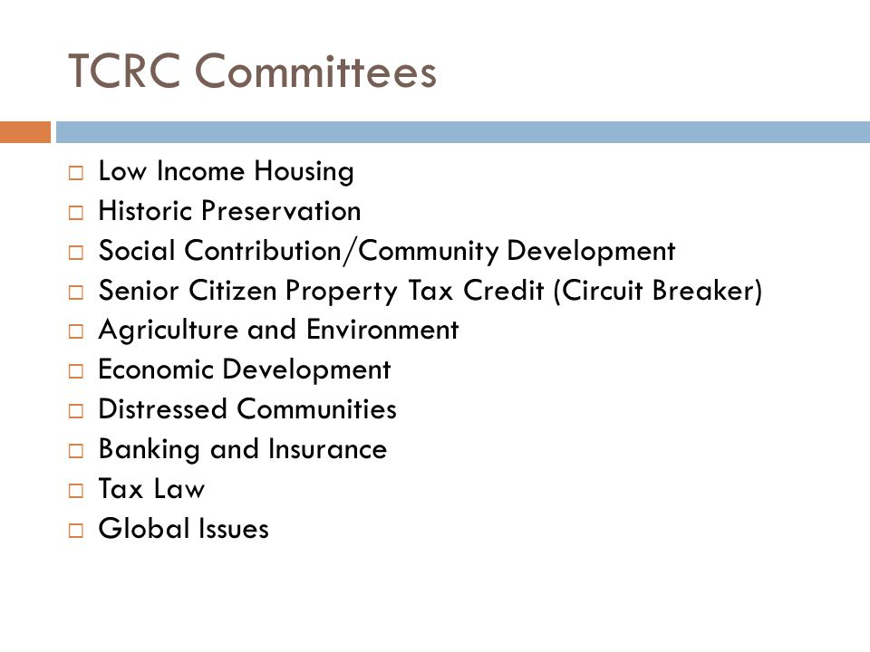 TCRC Committees Low Income Housing Historic Preservation Social Contribution/Community Development Senior Citizen Property Tax Credit (Circuit Breaker
