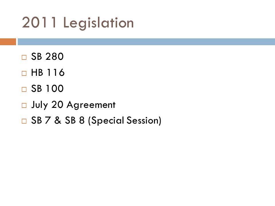 2011 Legislation SB 280 HB 116 SB 100 July 20 Agreement SB 7 & SB 8 (Special Session)